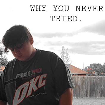 WHY YOU NEVER TRIED.