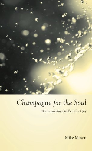 Champagne for the Soul: Celebrating God's Gift of Joy by Mike Mason (2006-09-30)