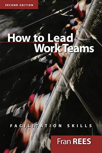 How To Lead Work Teams: Facilitation Skills, 2nd Edition