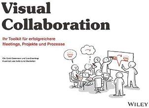 Visuelle Zusammenarbeit: Ihr Toolkit f¿r erfolgreichere Meetings, Projekte und Prozesse
