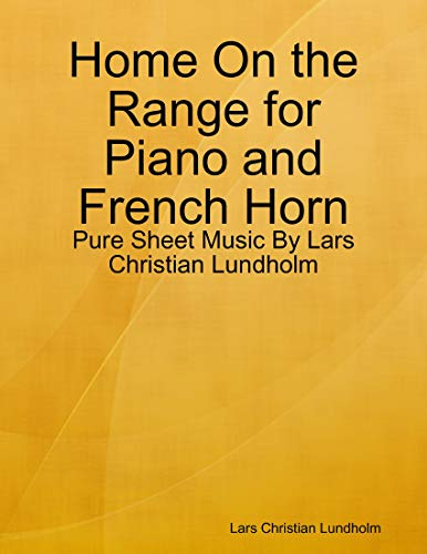 Home On the Range for Piano and French Horn - Pure Sheet Music By Lars Christian Lundholm (English Edition)
