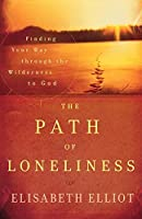 The Path of Loneliness: Finding Your Way Through the Wilderness to God
