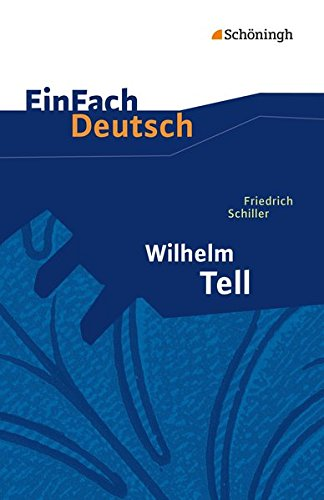 EinFach Deutsch Textausgaben: Friedrich Schiller: Wilhelm Tell: Klassen 8 - 10