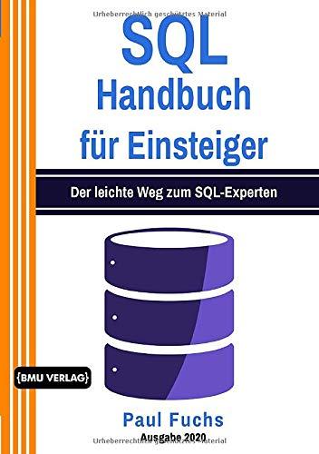 SQL: Handbuch für Einsteiger: Der leichte Weg zum SQL-Experten
