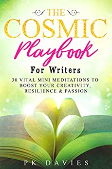 The Cosmic Playbook for Writers: 30 Vital Mini Meditations to Boost Your Creativity, Resilience & Passion by [P.K. Davies]