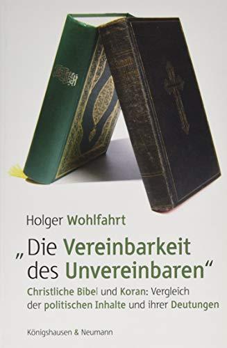 """""""Die Vereinbarkeit des Unvereinbaren"""": Christliche Bibel und Koran: Vergleich der politischen Inhalte und ihrer Deutungen"""