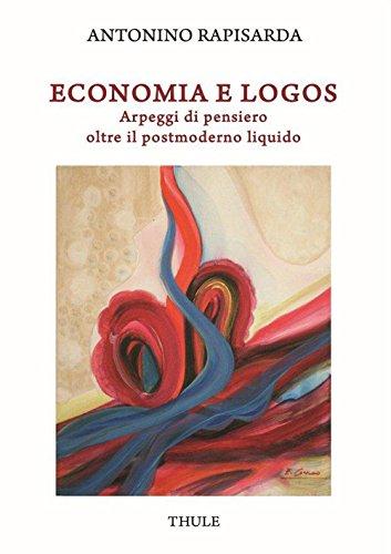 Economia e logos. Arpeggi di pensiero oltre il postmoderno liquido