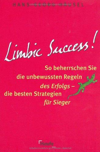 Häusel Hans-Georg, Limbic Success. So beherrschen Sie die unbewussten Regeln des Erfolgs - die besten Strategien für Sieger.