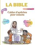 La Bible - Cahier d'activités pour enfants: Dessins des histoires de la bible à colorier, soduko, mots mêlés, labyrinthes avec des paroles de sagesse tirées de la Bible
