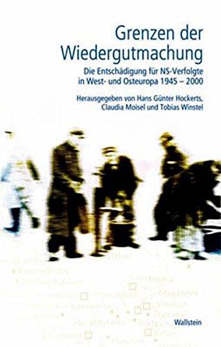 Grenzen der Wiedergutmachung.Die Entschädigung für NS-Verfolgte in West- und Osteuropa 1945-2000