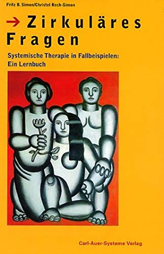 Zirkuläres Fragen. Systemische Therapie in Fallbeispielen: Ein Lernbuch.