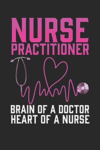Nurse Practitioner Brain of a Doctor Heart of a Nurse: Journal, College Ruled Lined Paper, 120 pages, 6 x 9