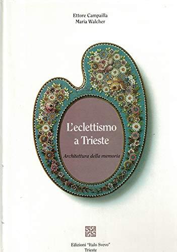 L'eclettismo a Trieste. Architettura della memoria - Edizioni Italo svevo 1992