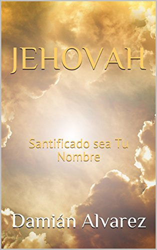 JEHOVAH: Santificado sea Tu Nombre