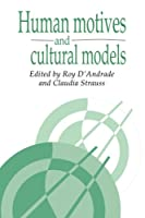 Human Motives and Cultural Models (Publications of the Society for Psychological Anthropology, Series Number 1)