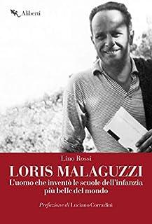 Loris Malaguzzi. L'uomo che inventò le scuole dell'infanzia più belle del mondo