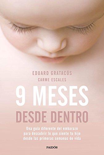 9 meses desde dentro: Una guía diferente del embarazo para descubrir lo que siente tu hijo desde las primeras semanas de vida
