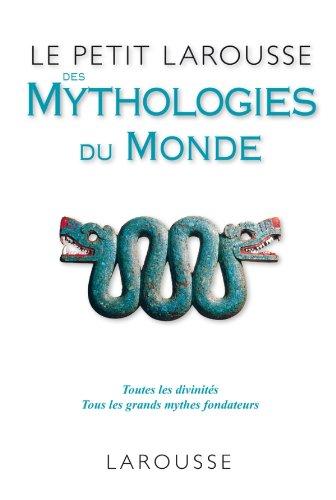Le Petit Larousse des Mythologies du monde (French Edition)