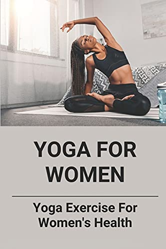Yoga For Women: Yoga Exercise For Women's Health: Yoga Cycle Pose