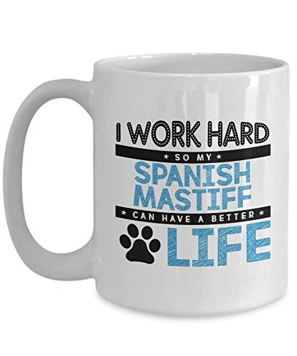 Taza de café para amantes de los perros, trabajo duro para que mi mastín español pueda tener una vida mejor, ingenioso amante de las mascotas, piel de cachorro, dueño de perro, collar de perro, trabaj