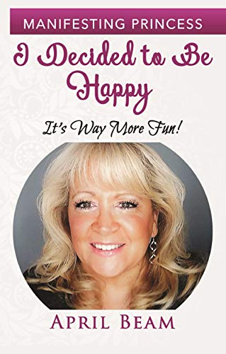 I Decided to Be Happy it's Way More Fun! (Manifesting Princess Book 8) (English Edition)