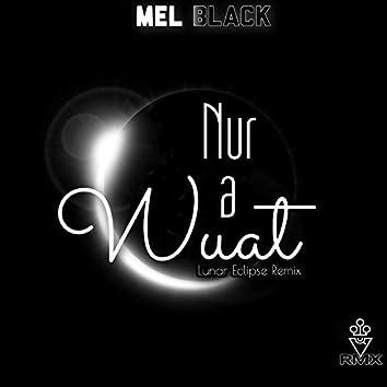 Nur a Wuat (Lunar Eclipse Remix)