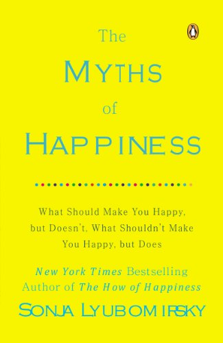 The Myths of Happiness: What Should Make You Happy, but Doesn't, What Shouldn't Make You Happy, but Does (English Edition)