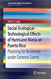 Social-Ecological-Technological Effects of Hurricane María on Puerto Rico: Planning for Resilience under Extreme Events (SpringerBriefs in Energy)