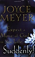 Expect a Move of God in Your Life...Suddenly! by Joyce Meyer(2003-02-01)