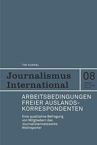 Arbeitsbedingungen freier Auslandskorrespondenten.: Eine qualitative Befragung von Mitgliedern des Journalistennetzwerks Weltreporter (Journalismus Intenational 8)
