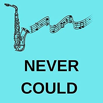 Never Could