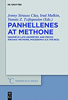 Panhellenes at Methone: Graph� in Late Geometric and Protoarchaic Methone, Macedonia (ca 700 BCE) (Trends in Classics - Supplementary Volumes Book 44)