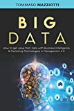 Big Data: How to get value from data with Business Intelligence & Marketing Technologies in Management 4.0 (Artificial Intelligence, Band 1)