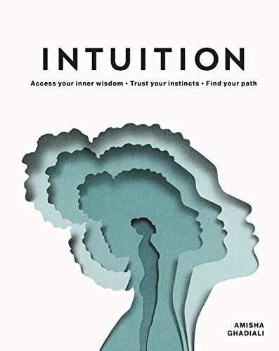 Intuition: Access your inner wisdom. Trust your instincts. Find your path. (English Edition)