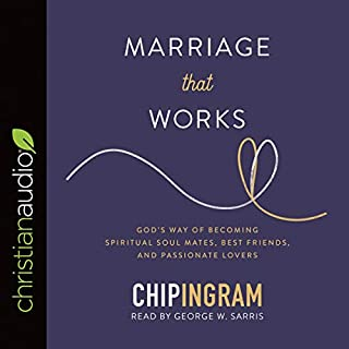 Marriage That Works     God's Way of Becoming Spiritual Soul Mates, Best Friends, and Passionate Lovers              By:                                                                                                                                 Chip Ingram                               Narrated by:                                                                                                                                 George W. Sarris                      Length: 6 hrs and 43 mins     5 ratings     Overall 4.6
