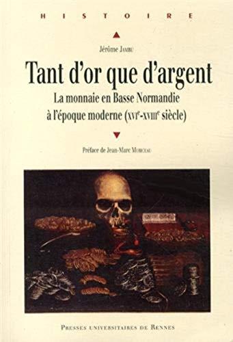 Tant d'or que d'argent : La monnaie en Basse Normandie à l'époque moderne (XVIe-XVIIIe siècle)