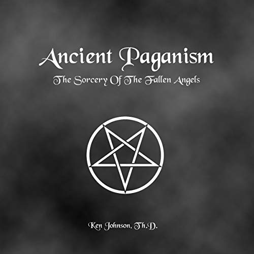 Ancient Paganism: The Sorcery of the Fallen Angels Audiobook By Ken Johnson cover art
