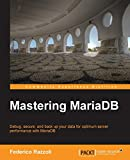 Mastering MariaDB (English Edition): Debug, secure, and back up your data for optimum server performance with MariaDB - Federico Razzoli