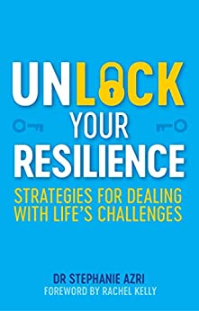 Unlock Your Resilience: Strategies for Dealing with Life's Challenges by [Stephanie Azri]