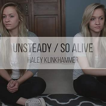 Unsteady / So Alive