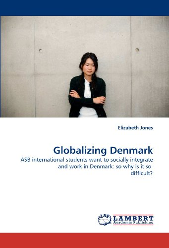 Globalizing Denmark: ASB international students want to socially integrate and work in Denmark:  so why is it so  difficult?