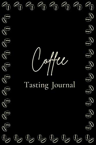 "Coffee Tasting Journal: A Coffee Lover\'s Notebook, Diary, Handbook to Log, Track, and Rate Coffee, Creative Gifts, Size 6""x9\"", 100 Pages"