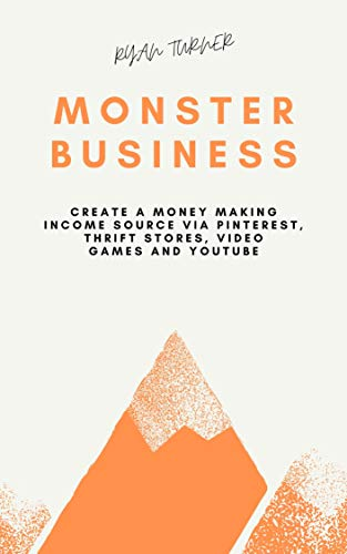 Monster Business: Create a Money Making Income Source via Pinterest, Thrift Stores, Video Games and YouTube  (4 Book Bundle) (English Edition)