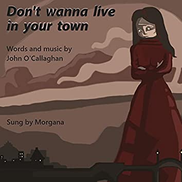 Don't Wanna Live in Your Town