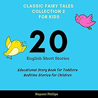 Classic Fairy Tales Collection 2 for Kids: 20 English Short Stories     Educational Story Book for Toddlers. Bedtime Stories for Children              By:                                                                                                                                 Nayomi Phillips                               Narrated by:                                                                                                                                 Jim D. Johnston,                                                                                        Aida-Maria Boiesan                      Length: 3 hrs and 6 mins     Not rated yet     Overall 0.0