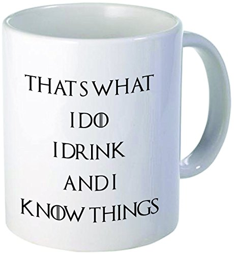 A Mug To Keep That#039s What I Do I Drink and I Know Things Coffee Mugs Inspirational Gifts and Sarcasm 11 oz