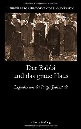 Der Rabbi und das graue Haus: Legenden aus der Prager Judenstadt