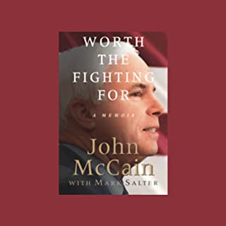 Worth the Fighting For     The Education of an American Maverick, and the Heroes Who Inspired Him              By:                                                                                                                                 John McCain,                                                                                        Mark Salter                               Narrated by:                                                                                                                                 Dan Cashman                      Length: 18 hrs and 28 mins     1 rating     Overall 5.0