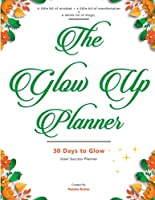 Glow Up Planner: 30 Days to Glow: Goal Success Planner