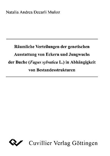 Räumliche Verteilungen der genetischen Ausstattung von Eckern und Jungwuchs der Buche (Fagus sylvatica L.) in Abhängigkeit von Bestandesstrukturen (German Edition)